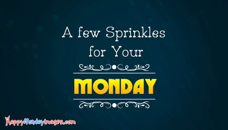 A Few Sprinkles For Your Monday @ HappyMondayImages.com