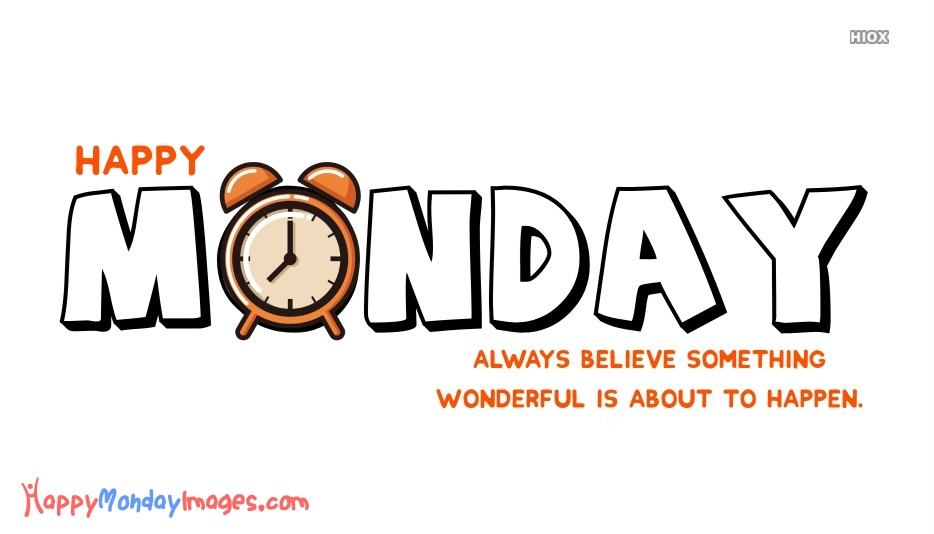 Be Happy Monday Quote | Always Believe That Something Wonderful is About To Happen