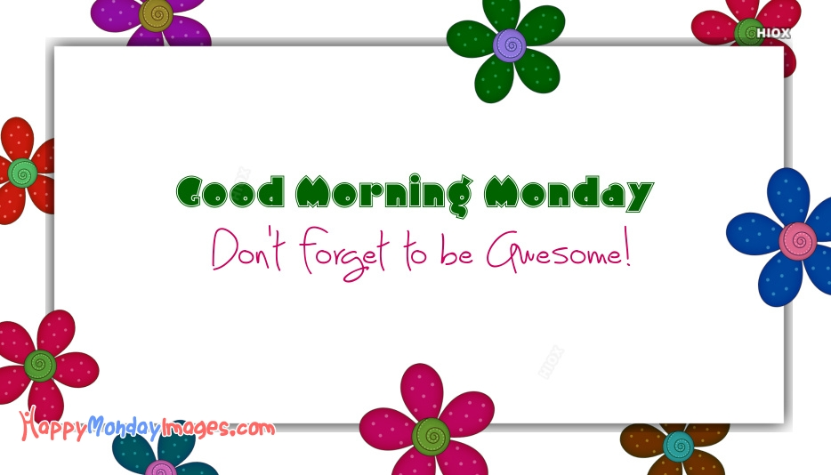 Good Morning Monday Quotes | Dont Forget To Be Awesome
