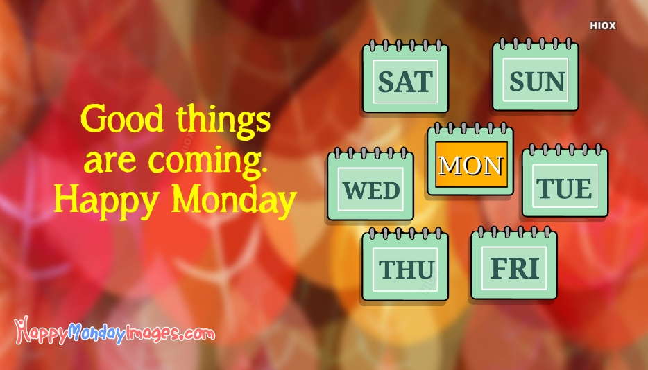 Good Things Are Coming. Happy Monday