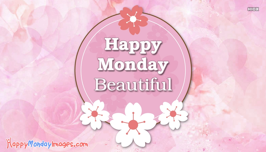 Happy Monday Beautiful Person