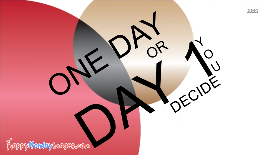 Happy Monday Cute Quote | One Day or Day One You Decide
