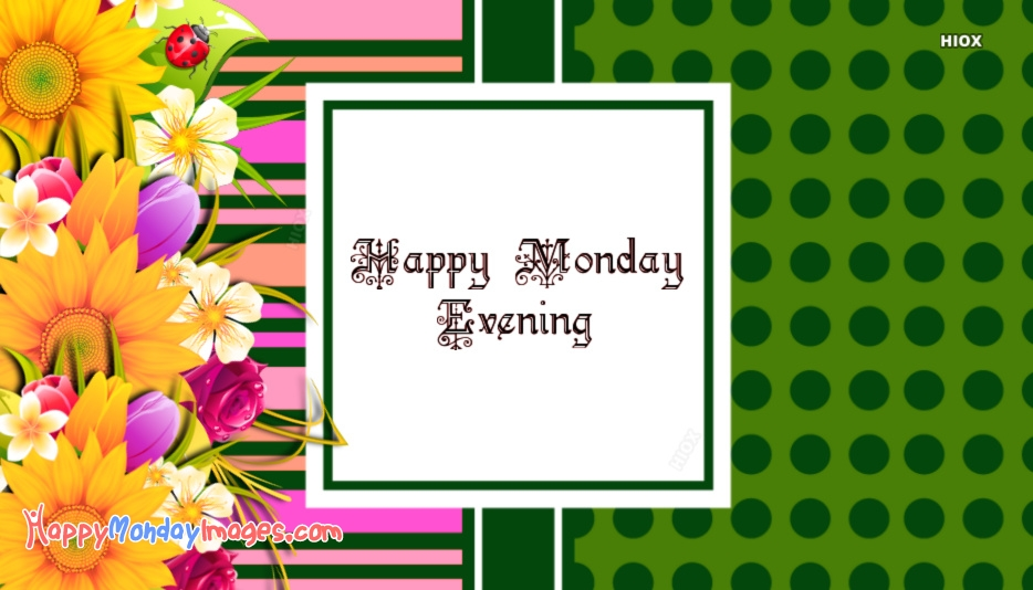 Happy Monday Evening Images