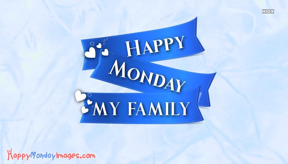 Happy Monday Family