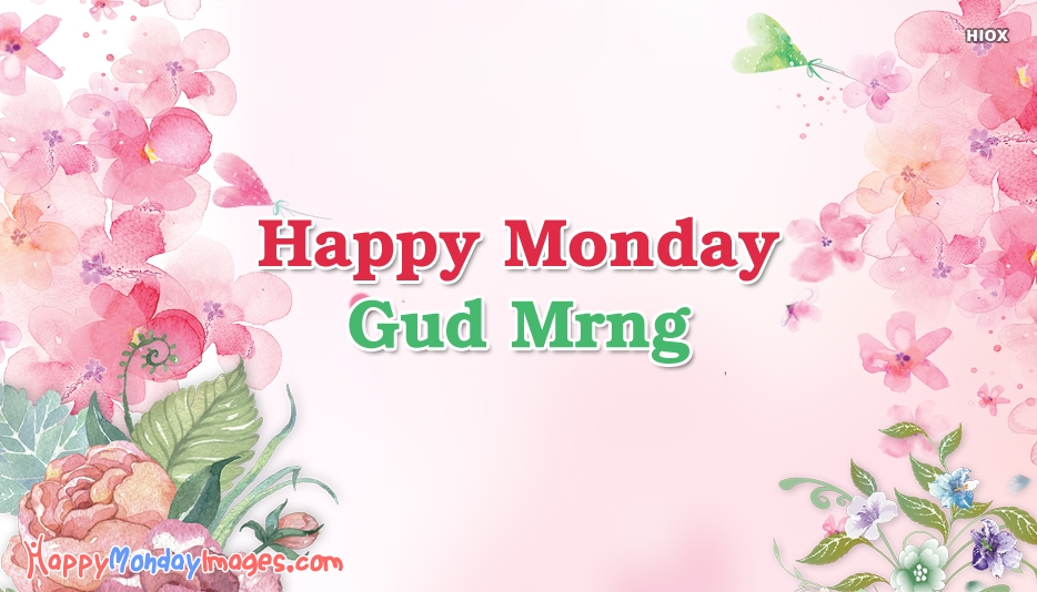 Happy Monday Gud Mrng