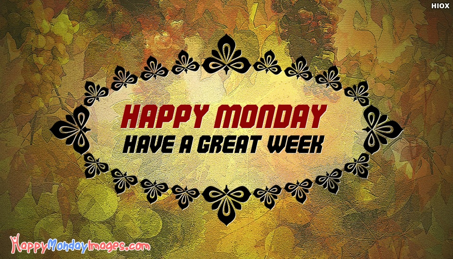 Happy Monday Have a Great Week Wishes Images
