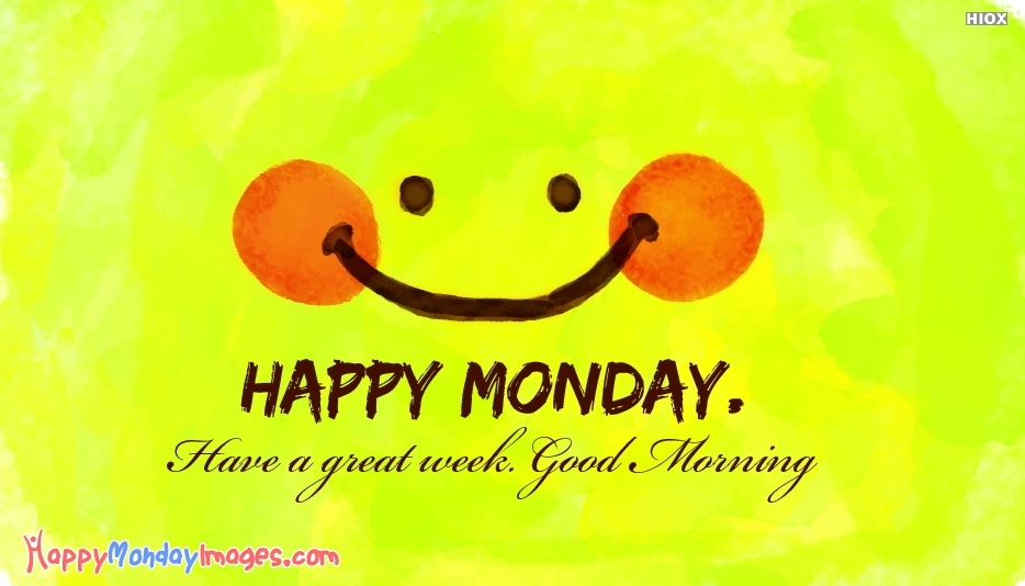 Happy Monday.. Have A Great Week. Good Morning - Good Morning Happy Monday Images