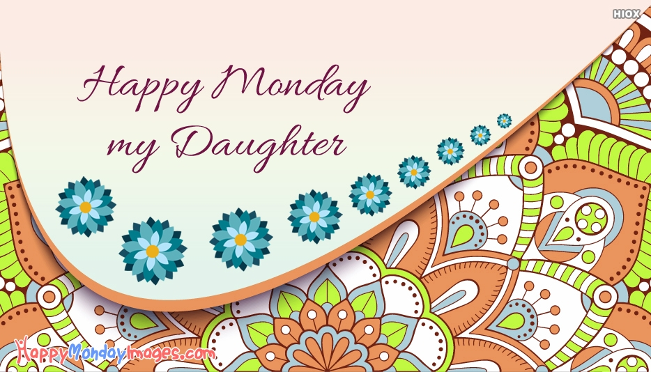 Happy Monday Wishes For Daughter