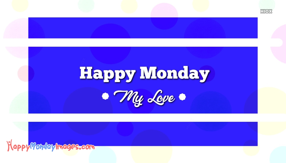 Happy Monday My Love Image