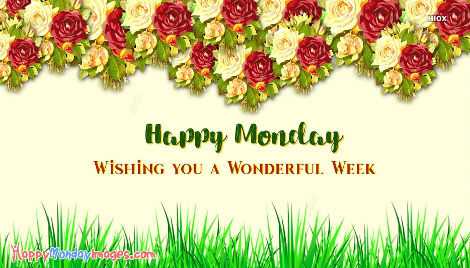 Happy Monday Images for Have A Wonderful Week