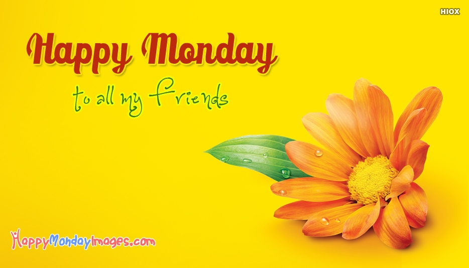 Happy Monday To All My Friends - Happy Monday Images for Friends