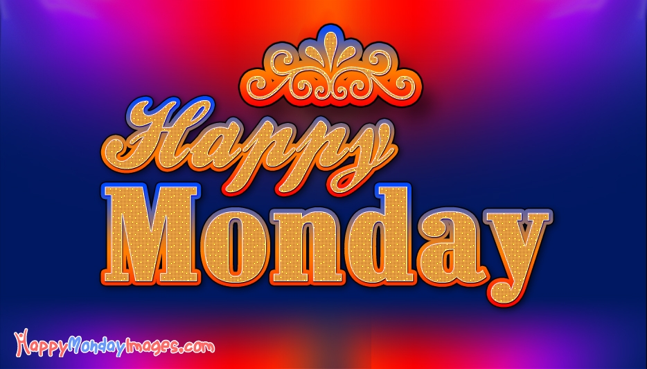 Happy Monday to You - Happy Monday Images