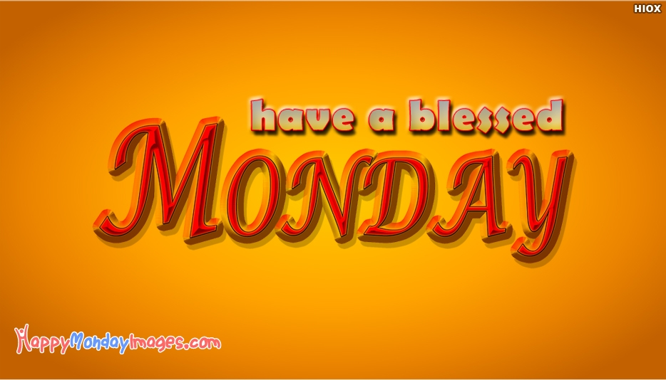 Have A Blessed Monday - Happy Monday Images for Friends