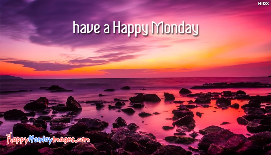 Have A Happy Monday - Happy Monday Images for Buddies