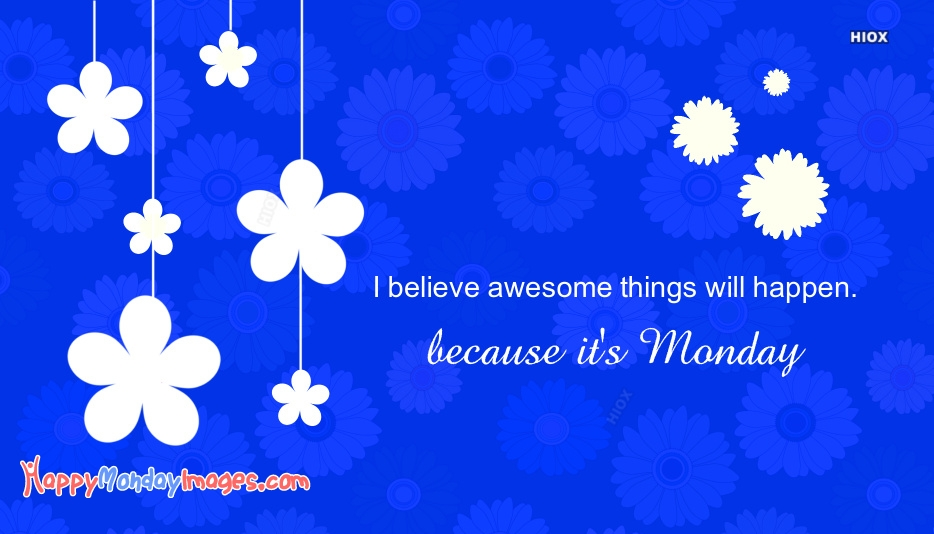 I Believe Awesome Things Will Happen. Because It