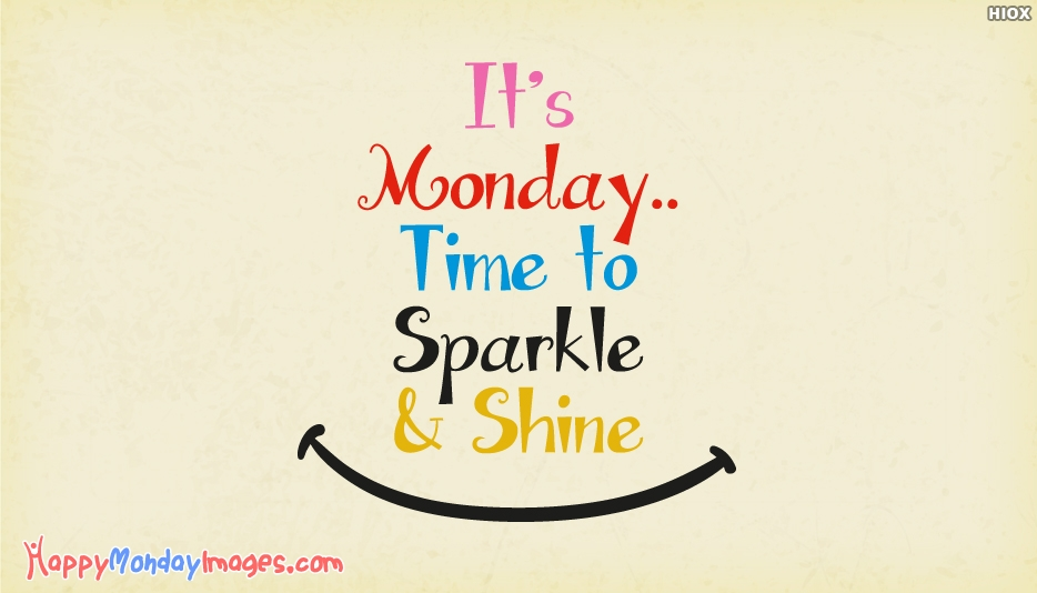 Its Monday..time To Sparkle and Shine - Motivational Monday Quotes