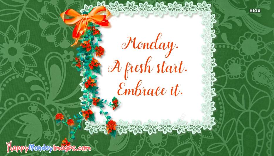 Monday. A Fresh Start. Embrace It