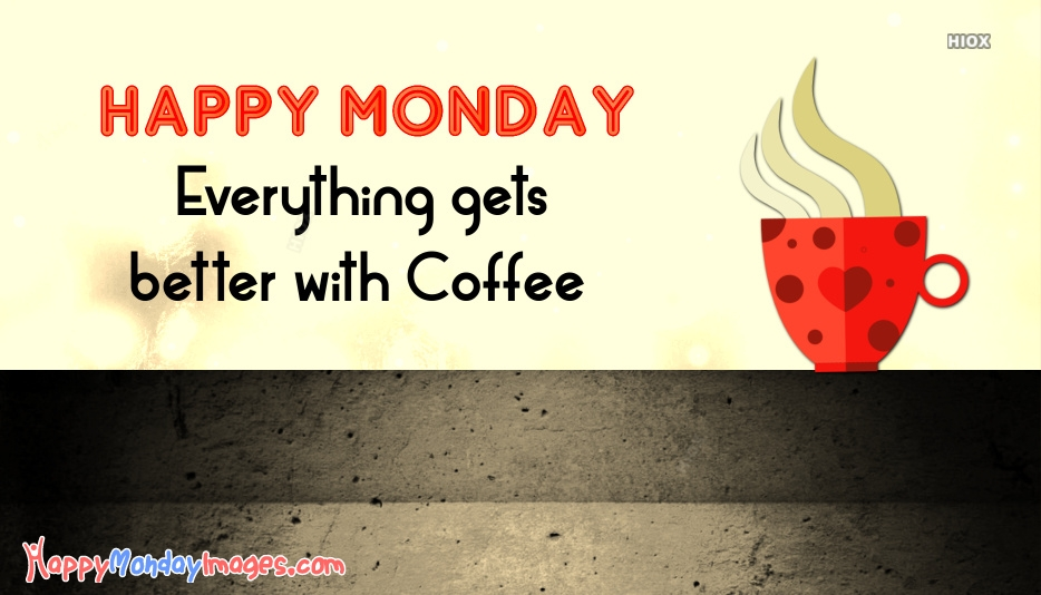Monday Coffee Quotes | Everything Gets Better With Coffee
