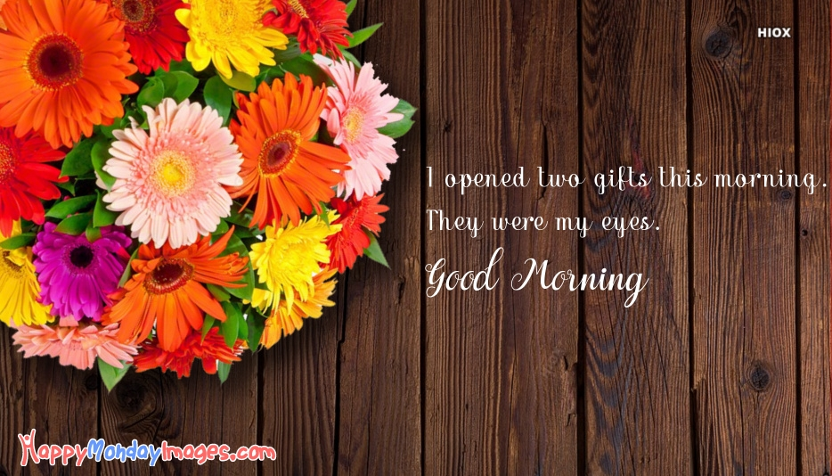 Monday Good Morning Quotes With Images | I Opened Two Gifts This Morning. They Were My Eyes