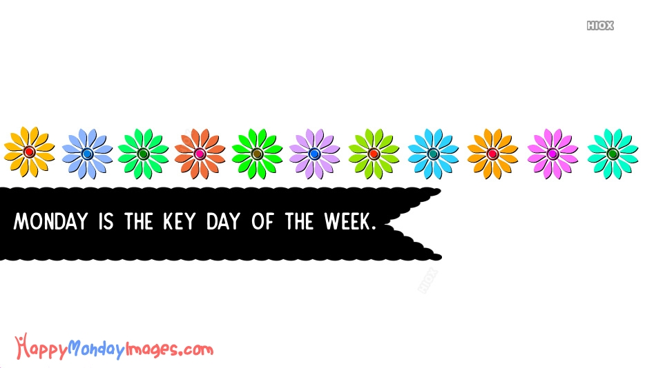 Monday is The Key Day Of The Week.