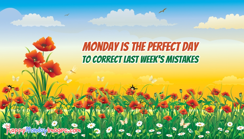 Monday Is The Perfect Day To Correct Last Week