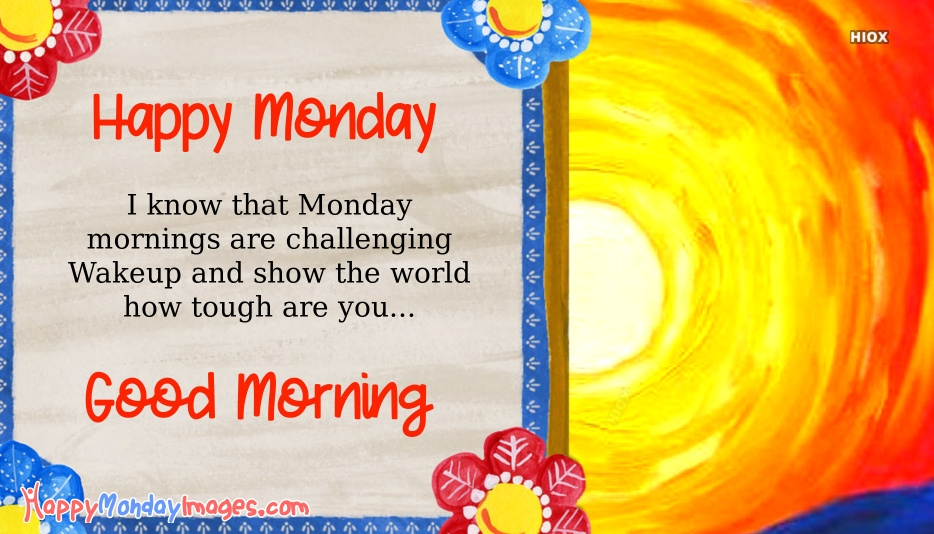 Monday Morning Quotes | I Know That Monday Mornings Are Challenging. Wake Up And Show The World How Tough You Are