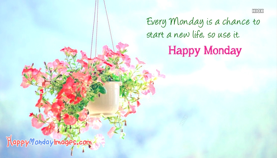 Monday Quotes Positive | Every Monday Is A Chance To Start A New Life, So Use It