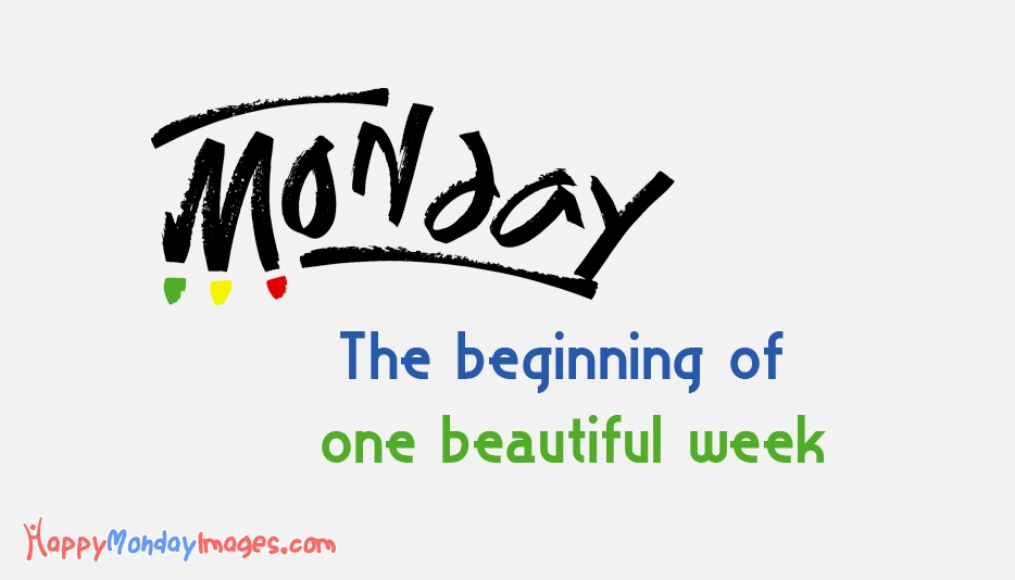 Monday The Beginning Of A Beautiful Week - Happy Monday Images