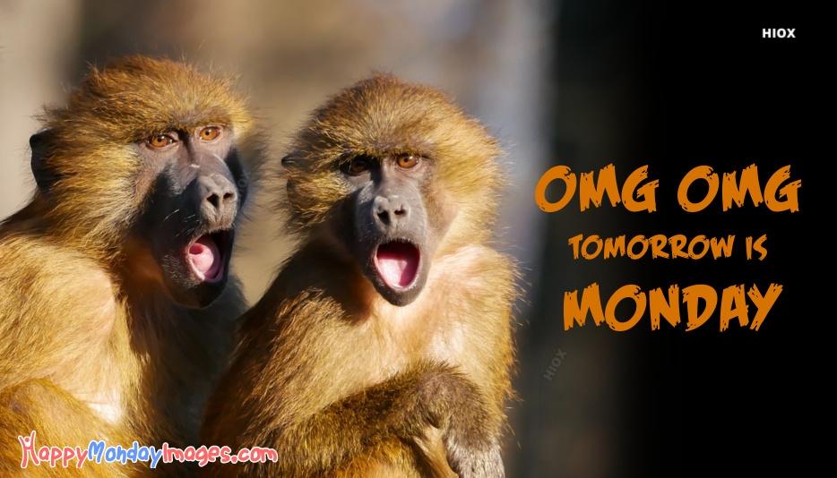 OMG OMG OMG Tomorrow is Monday
