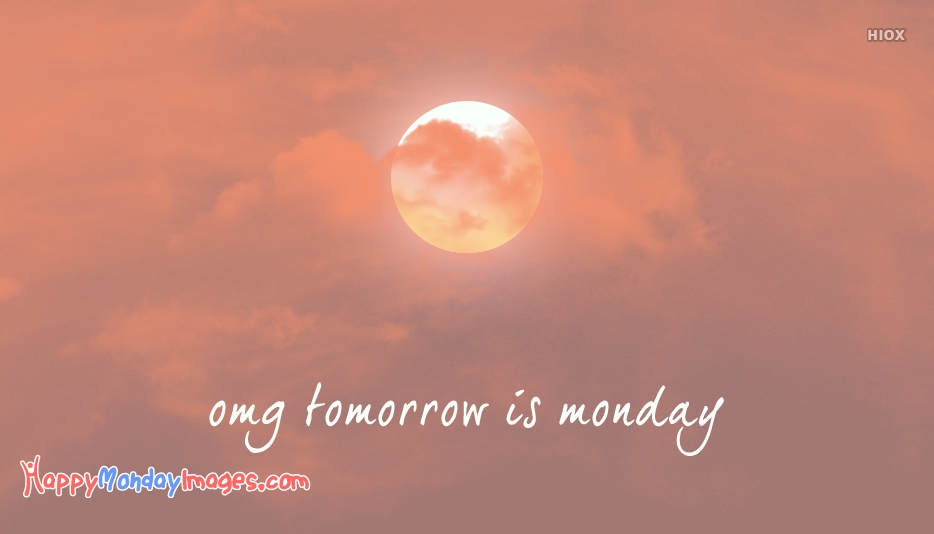 Omg Tomorrow Is Monday Pictures
