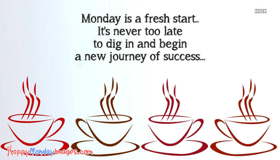 Positive Monday Morning Quotes | Monday is A Fresh Start. Its Never Too Late To Dig In And Begin A New Journey Of Success
