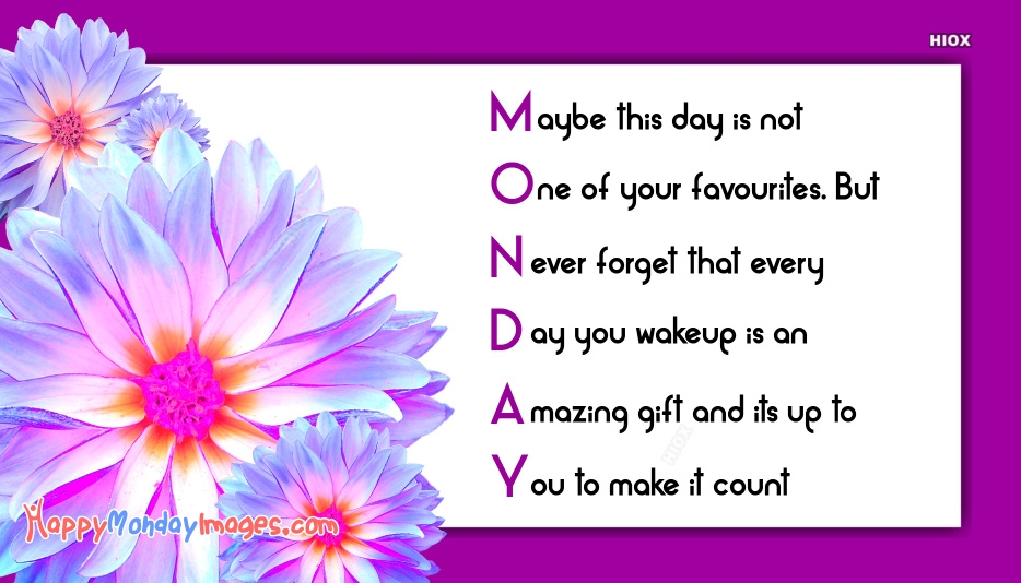 Positive Monday Quotes | Maybe This Day is Not One Of Your Favorites, But Never Forget That Every Day You Wake Up is An Amazing Gift And It