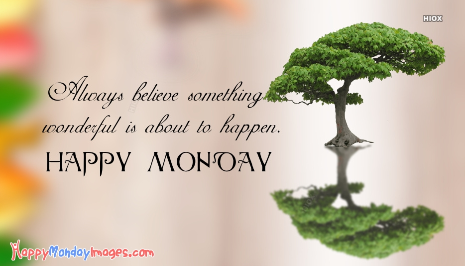 Positive Quotes For Monday | Always Believe That Something Wonderful Is About To Happen