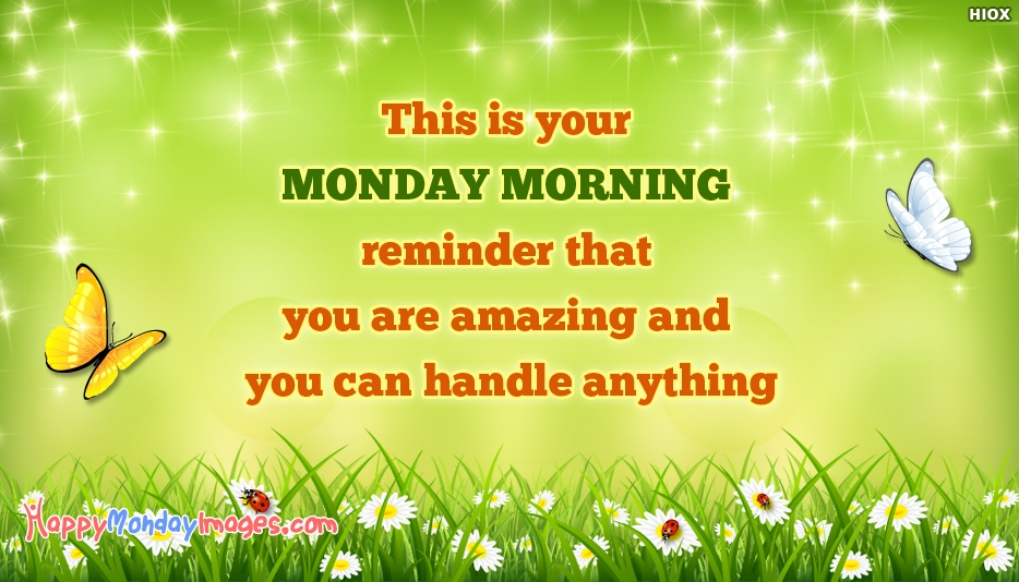 This is Your Monday Morning Reminder that You are Amazing and You can handle Anything - Happy Monday Images for Fb