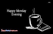 Happy Monday Evening