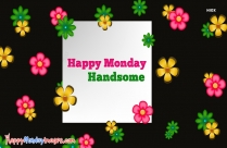 Happy Monday Handsome