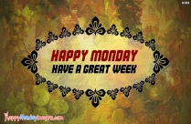 Happy Monday Have A Great Week