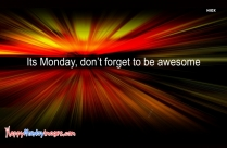 Its Monday, Don't Forget To Be Awesome