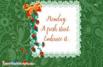 Monday. A Fresh Start. Embrace It