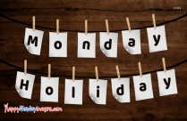 Monday Is Holiday