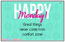 Quote On Happy Monday | Great Things Never Came From Comfort Zones